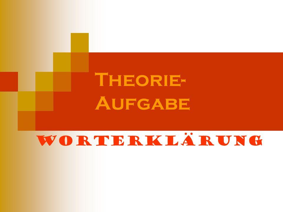 Theorie- Aufgabe Worterklärung