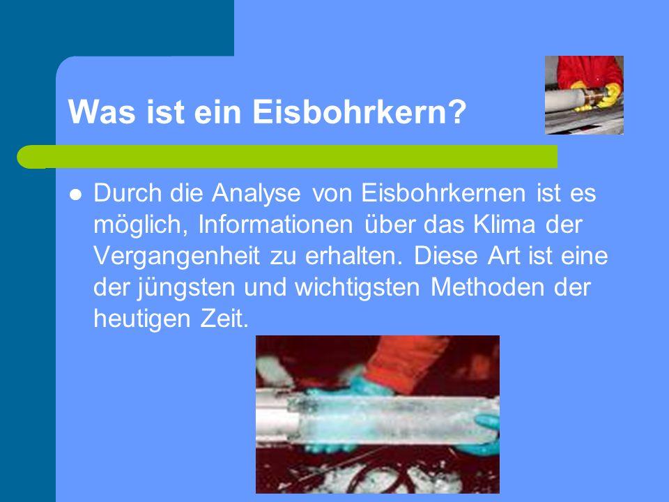 Was ist ein Eisbohrkern? Durch die Analyse von Eisbohrkernen ist es möglich, Informationen über das Klima der Vergangenheit zu erhalten. Diese Art ist
