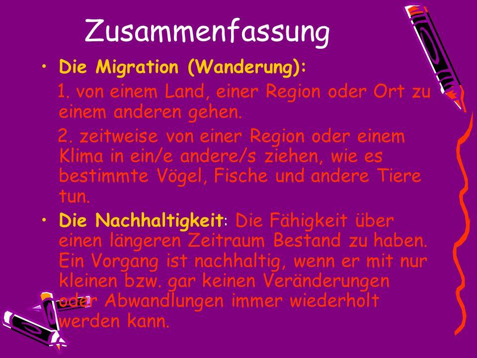 Zusammenfassung Die Migration (Wanderung): 1. von einem Land, einer Region oder Ort zu einem anderen gehen. 2. zeitweise von einer Region oder einem K