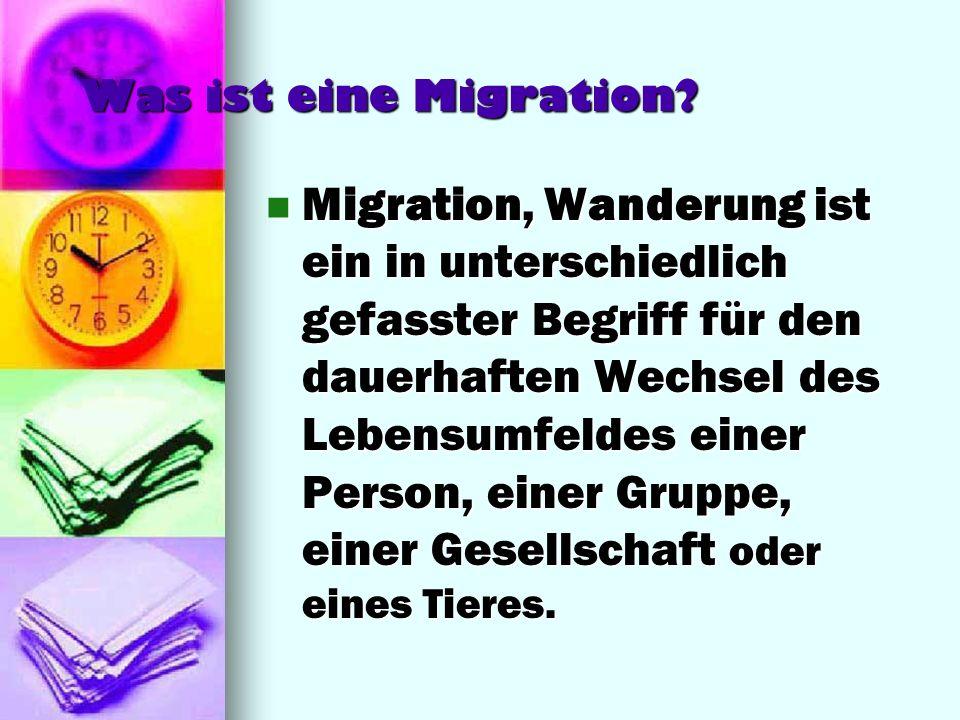 Was ist eine Migration? Migration, Wanderung ist ein in unterschiedlich gefasster Begriff für den dauerhaften Wechsel des Lebensumfeldes einer Person,