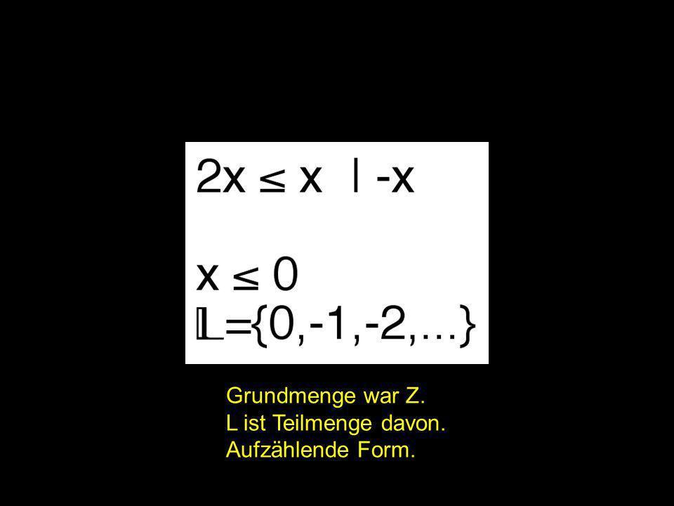 2x = ? | Grundmenge war Z. L ist Teilmenge davon. Aufzählende Form.
