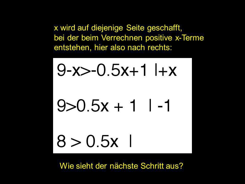 2x = ? | x wird auf diejenige Seite geschafft, bei der beim Verrechnen positive x-Terme entstehen, hier also nach rechts: Wie sieht der nächste Schrit