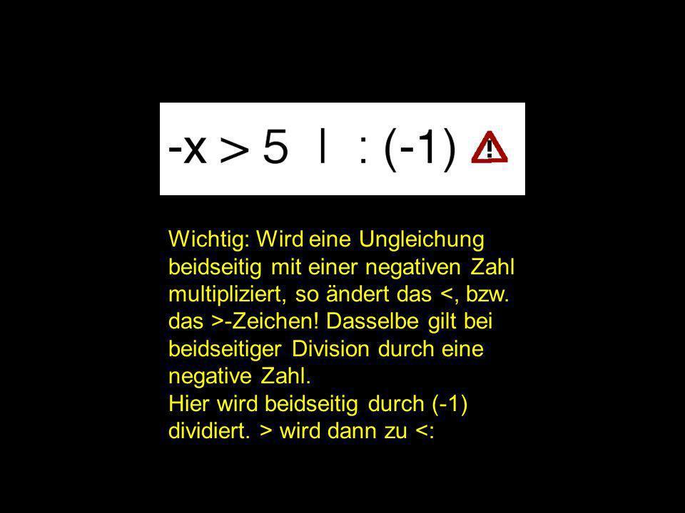 2x = ? | Wichtig: Wird eine Ungleichung beidseitig mit einer negativen Zahl multipliziert, so ändert das <, bzw. das >-Zeichen! Dasselbe gilt bei beid