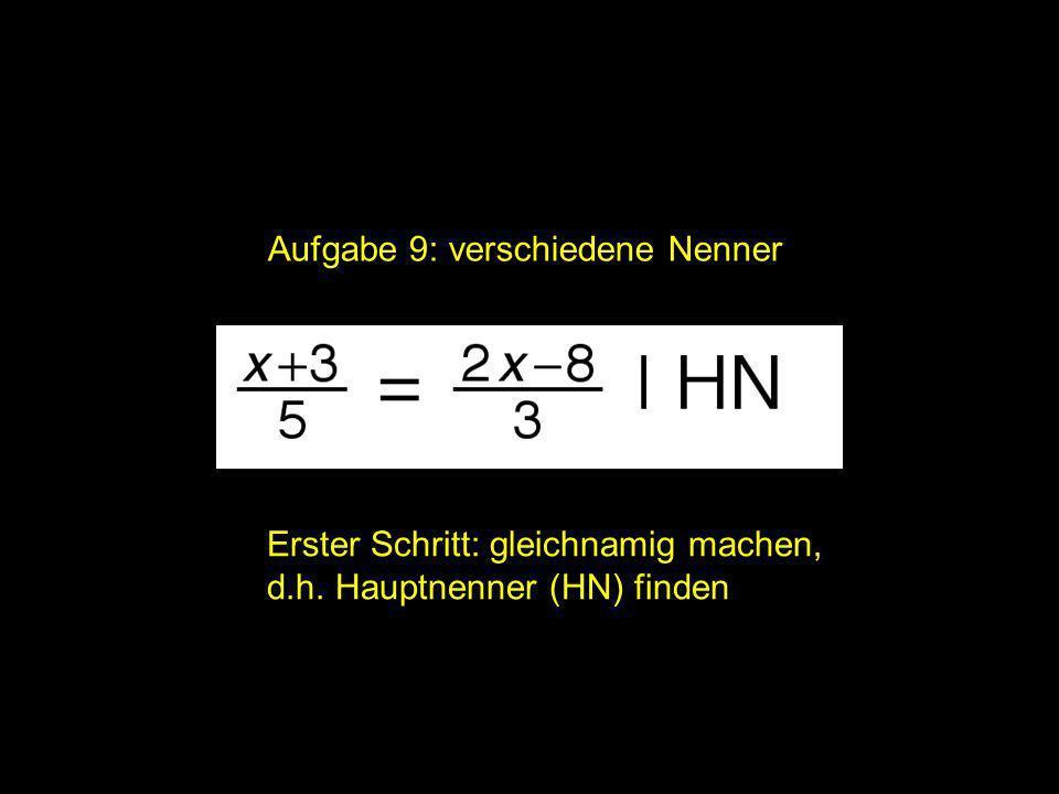 Aufgabe 9: verschiedene Nenner Erster Schritt: gleichnamig machen, d.h. Hauptnenner (HN) finden