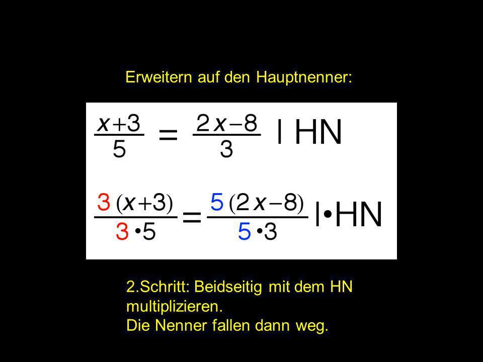 2x = ? | Erweitern auf den Hauptnenner: 2.Schritt: Beidseitig mit dem HN multiplizieren. Die Nenner fallen dann weg.