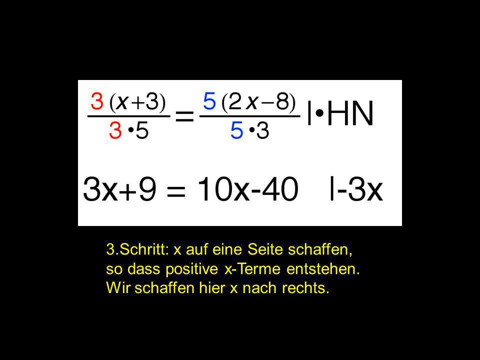 2x = ? | 3.Schritt: x auf eine Seite schaffen, so dass positive x-Terme entstehen. Wir schaffen hier x nach rechts.