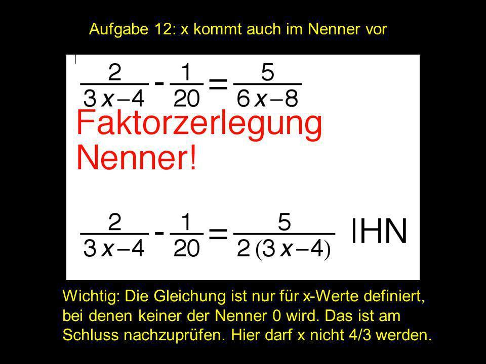 2x = ? | Aufgabe 12: x kommt auch im Nenner vor Wichtig: Die Gleichung ist nur für x-Werte definiert, bei denen keiner der Nenner 0 wird. Das ist am S