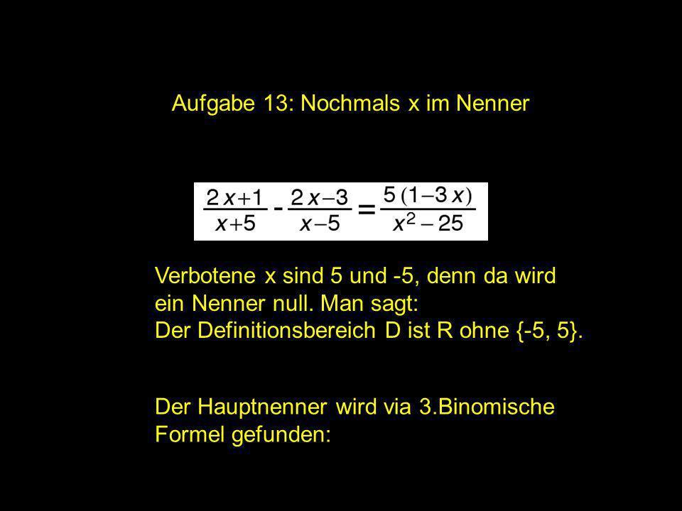 2x = ? | Aufgabe 13: Nochmals x im Nenner Der Hauptnenner wird via 3.Binomische Formel gefunden: Verbotene x sind 5 und -5, denn da wird ein Nenner nu