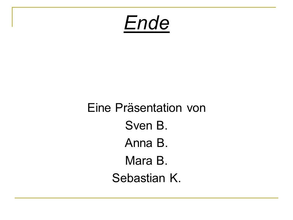 Ende Eine Präsentation von Sven B. Anna B. Mara B. Sebastian K.
