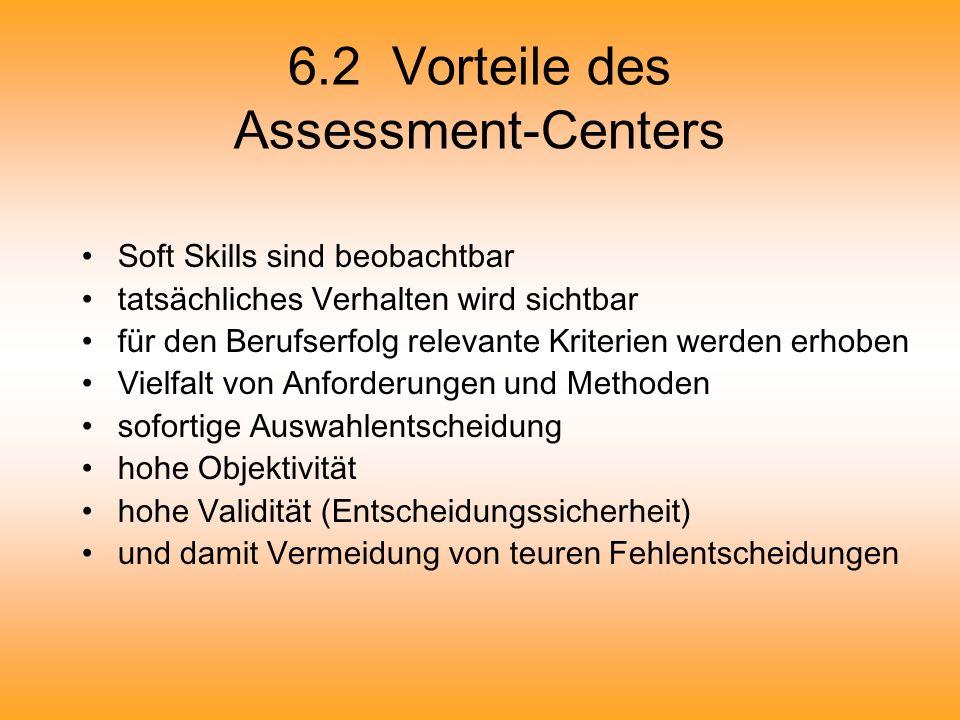 6.2 Vorteile des Assessment-Centers Soft Skills sind beobachtbar tatsächliches Verhalten wird sichtbar für den Berufserfolg relevante Kriterien werden
