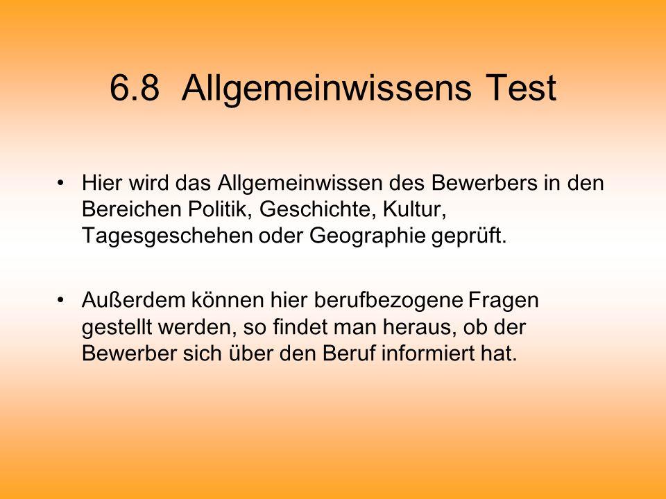 6.8 Allgemeinwissens Test Hier wird das Allgemeinwissen des Bewerbers in den Bereichen Politik, Geschichte, Kultur, Tagesgeschehen oder Geographie gep