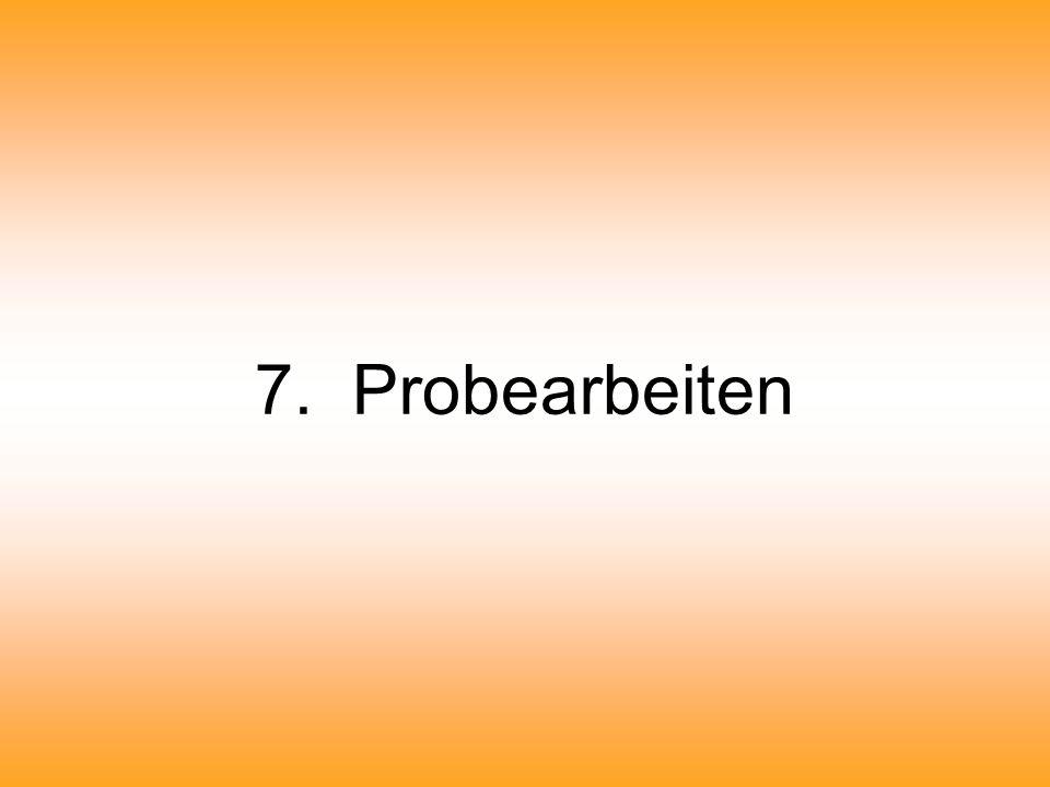 7. Probearbeiten
