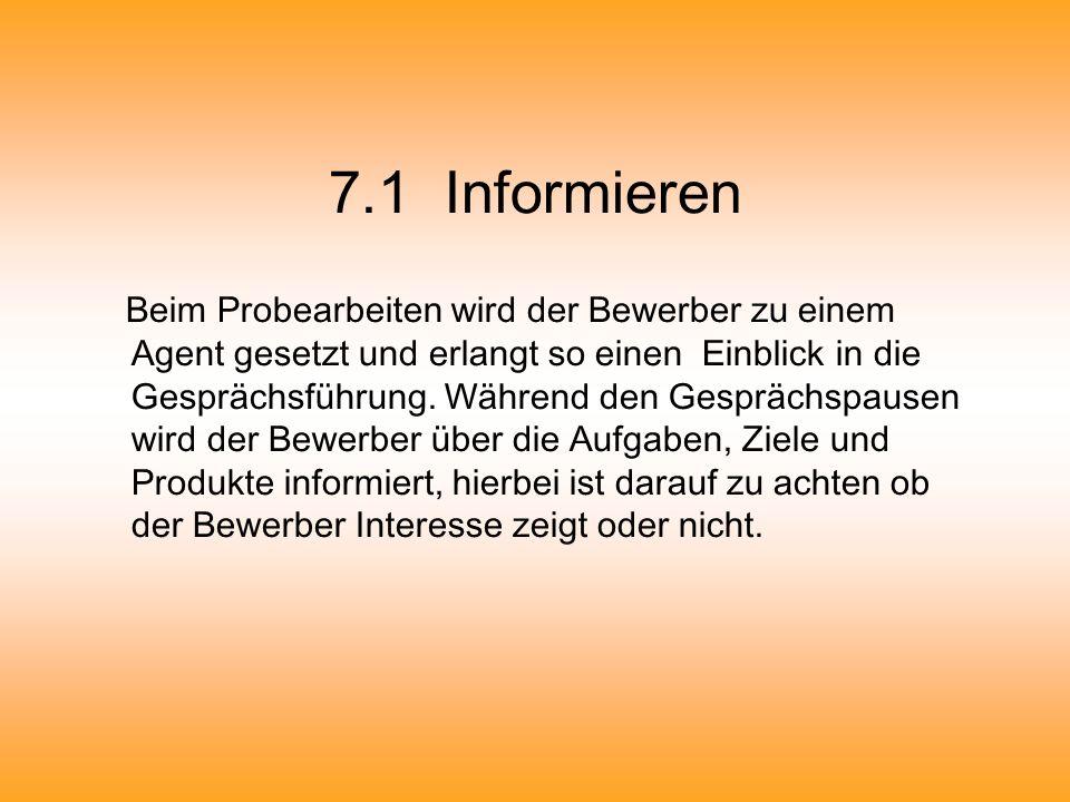 7.1 Informieren Beim Probearbeiten wird der Bewerber zu einem Agent gesetzt und erlangt so einen Einblick in die Gesprächsführung. Während den Gespräc