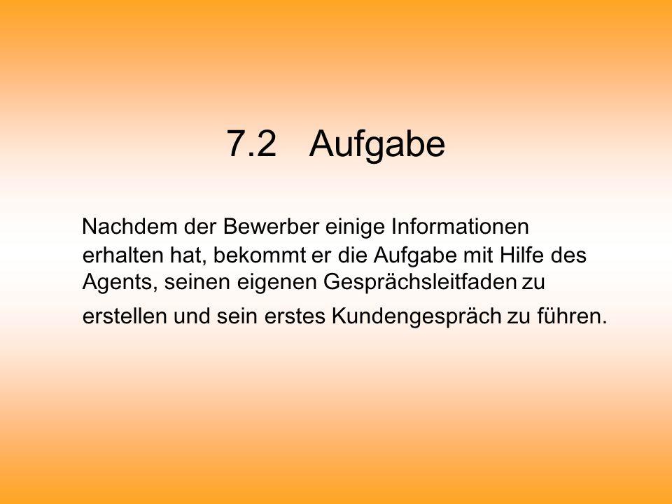 7.2 Aufgabe Nachdem der Bewerber einige Informationen erhalten hat, bekommt er die Aufgabe mit Hilfe des Agents, seinen eigenen Gesprächsleitfaden zu