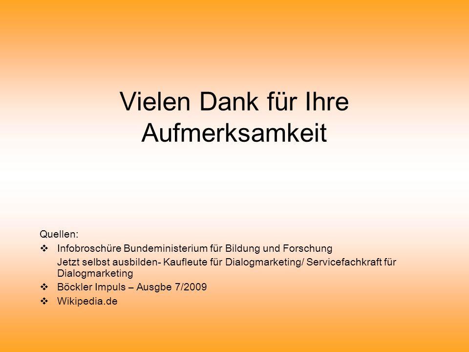 Vielen Dank für Ihre Aufmerksamkeit Quellen: Infobroschüre Bundeministerium für Bildung und Forschung Jetzt selbst ausbilden- Kaufleute für Dialogmark