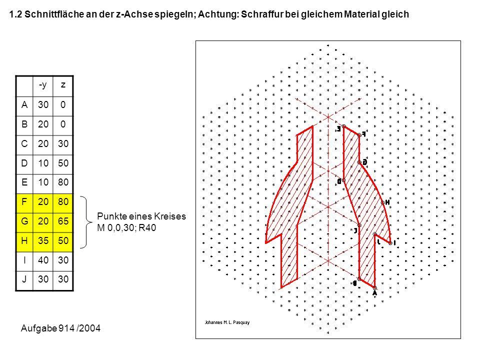1.2 Schnittfläche an der z-Achse spiegeln; Achtung: Schraffur bei gleichem Material gleich -yz A300 B200 C 30 D1050 E1080 F2080 G2065 H3550 I4030 J Pu