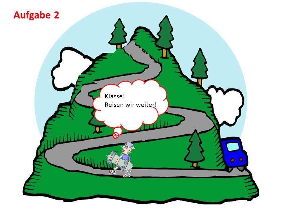 Aufgabe 8 Diese bunte, schoene Welt! Der Gipfel ist nah! Was sehen wir?