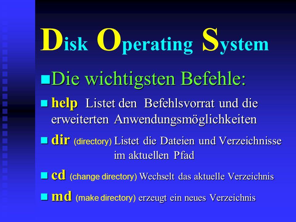 D isk O perating S ystem n Läuft auf allen IBM-kompatiblen Rechnern n 3 Disketten reichen zur Komplettinstallation n Diskette 1 einlegen und dann erst