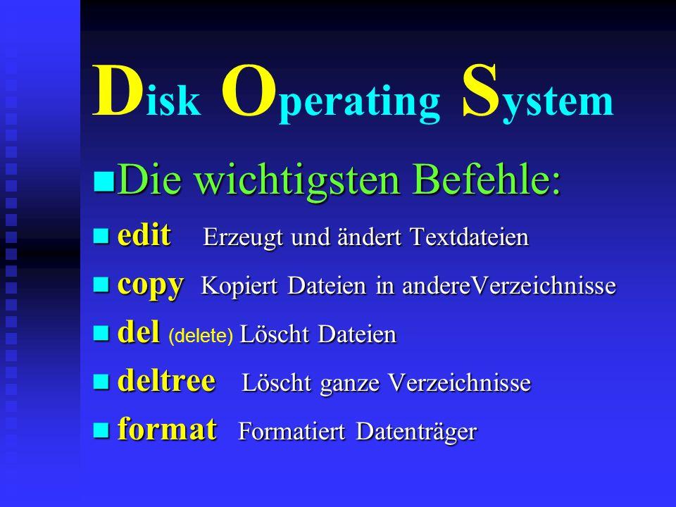 D isk O perating S ystem n Die wichtigsten Befehle: n help Listet den Befehlsvorrat und die erweiterten Anwendungsmöglichkeiten dir Listet die Dateien