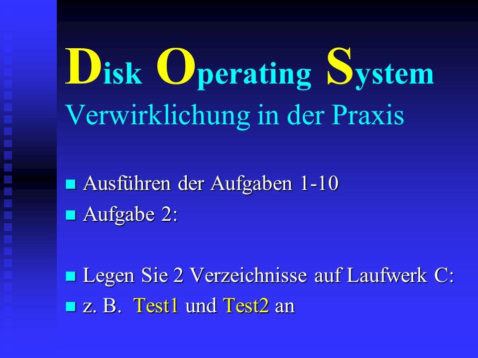 D isk O perating S ystem Verwirklichung in der Praxis n Ausführen der Aufgaben 1-10 n Aufgabe 1: n Installieren Sie mit den 3 Setup-Disketten n das Be