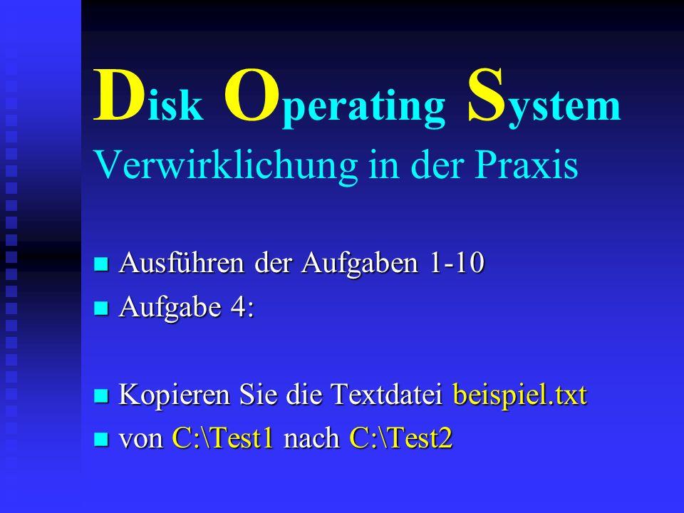 D isk O perating S ystem Verwirklichung in der Praxis n Ausführen der Aufgaben 1-10 n Aufgabe 3: n Erstellen Sie im Verzeichnis C:\Test1 n eine Textda