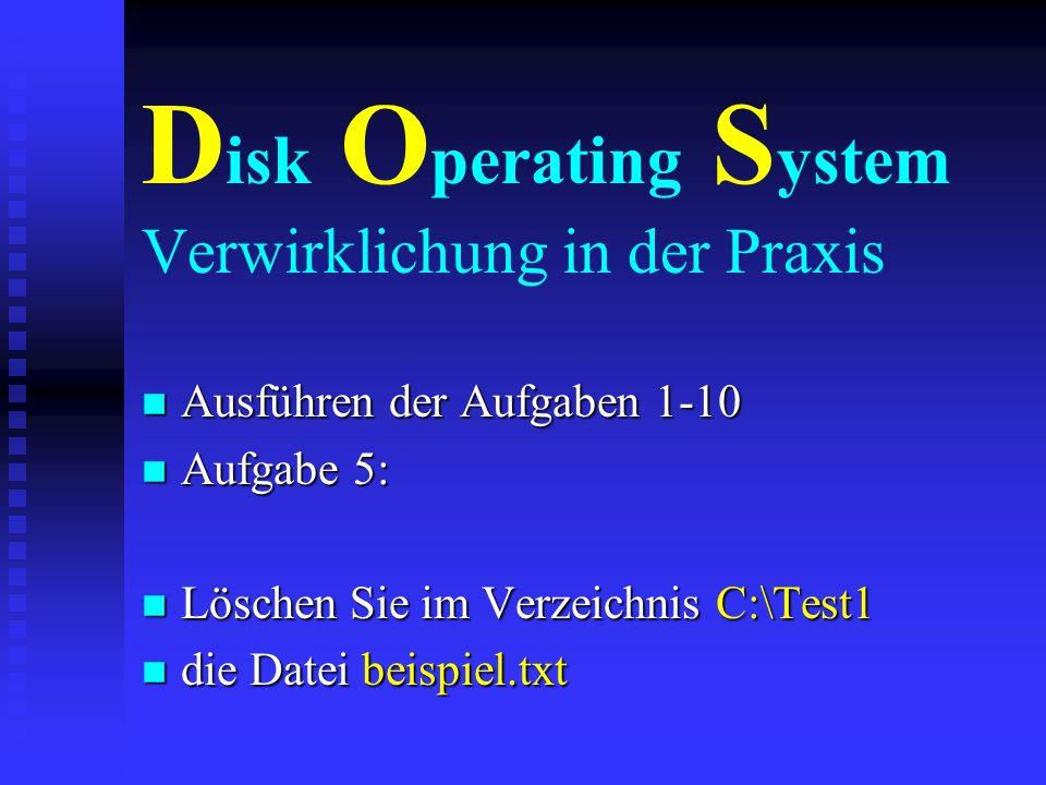 D isk O perating S ystem Verwirklichung in der Praxis n Ausführen der Aufgaben 1-10 n Aufgabe 4: n Kopieren Sie die Textdatei beispiel.txt n von C:\Te