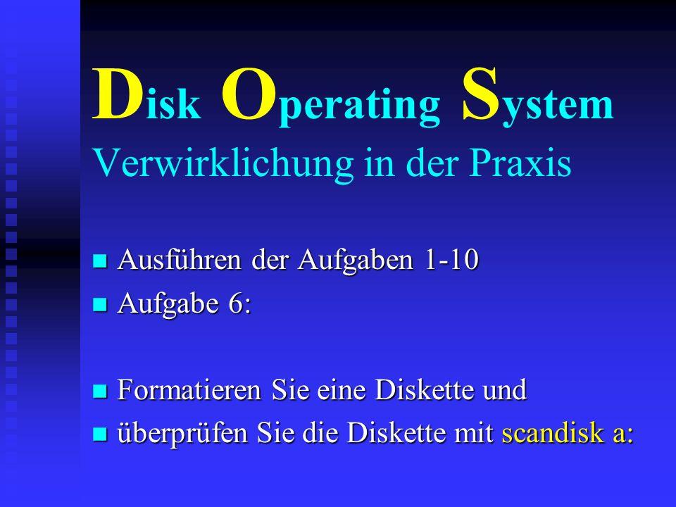 D isk O perating S ystem Verwirklichung in der Praxis n Ausführen der Aufgaben 1-10 n Aufgabe 5: n Löschen Sie im Verzeichnis C:\Test1 n die Datei bei