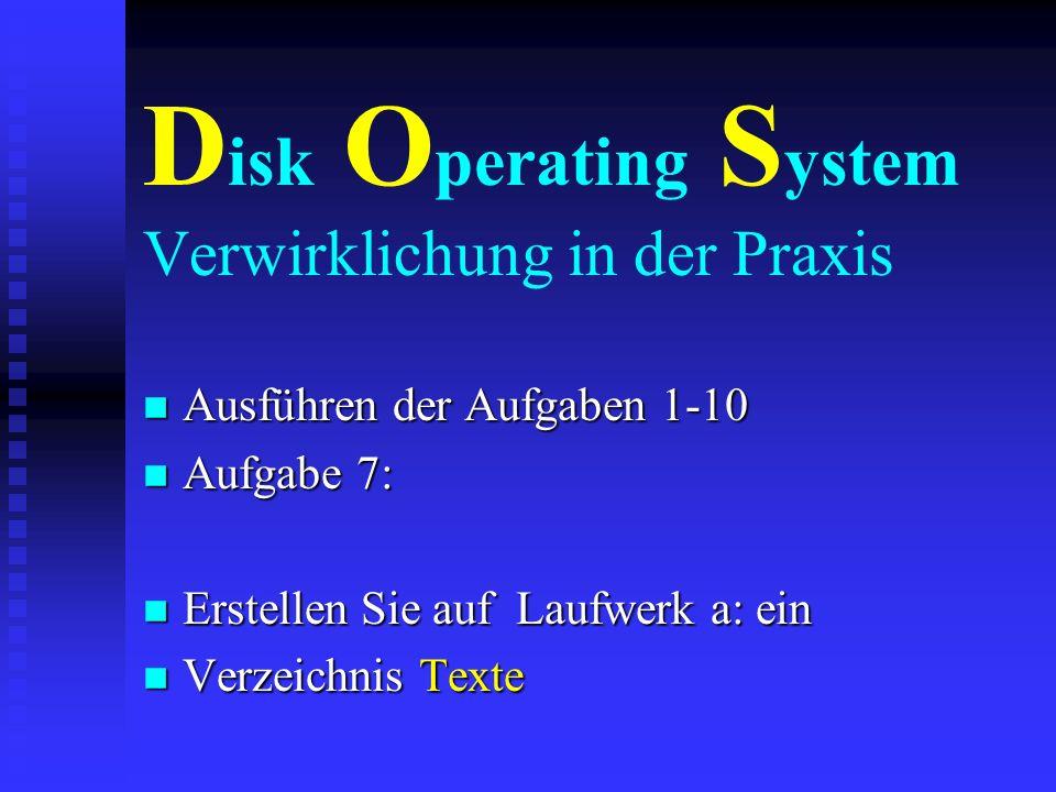 D isk O perating S ystem Verwirklichung in der Praxis n Ausführen der Aufgaben 1-10 n Aufgabe 6: n Formatieren Sie eine Diskette und n überprüfen Sie