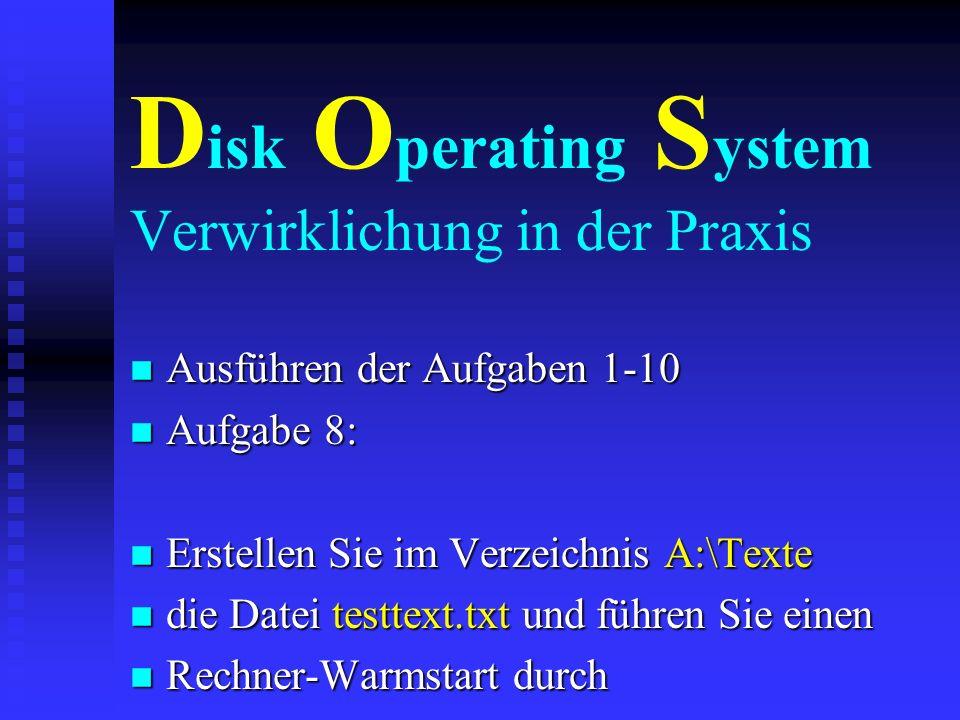 D isk O perating S ystem Verwirklichung in der Praxis n Ausführen der Aufgaben 1-10 n Aufgabe 7: n Erstellen Sie auf Laufwerk a: ein n Verzeichnis Tex
