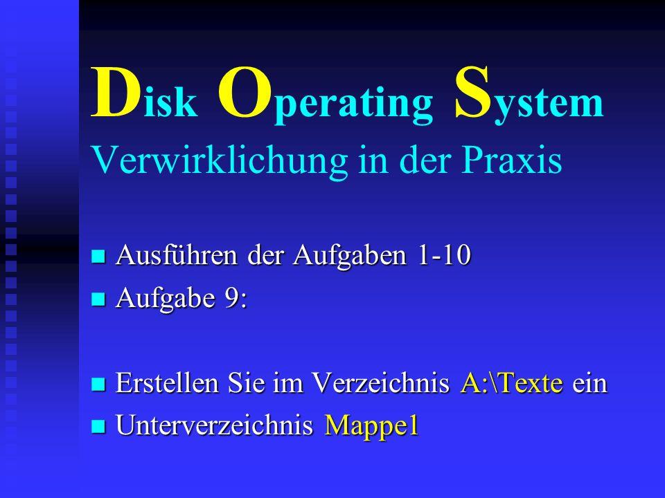 D isk O perating S ystem Verwirklichung in der Praxis n Ausführen der Aufgaben 1-10 n Aufgabe 8: n Erstellen Sie im Verzeichnis A:\Texte n die Datei t