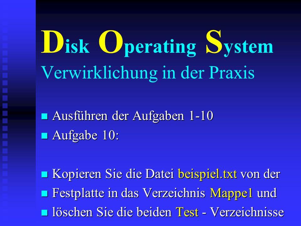 D isk O perating S ystem Verwirklichung in der Praxis n Ausführen der Aufgaben 1-10 n Aufgabe 9: n Erstellen Sie im Verzeichnis A:\Texte ein n Unterve