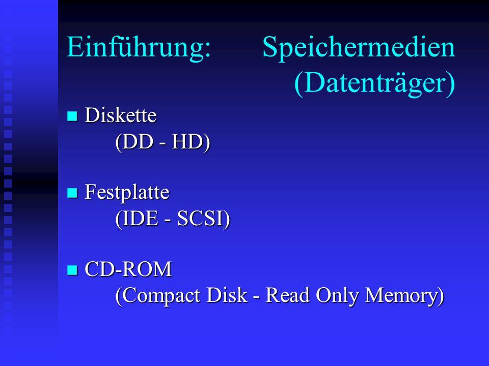 Einführung:Speichermedien (Datenträger) n Diskette (DD - HD) n Festplatte (IDE - SCSI) n CD-ROM (Compact Disk - Read Only Memory)