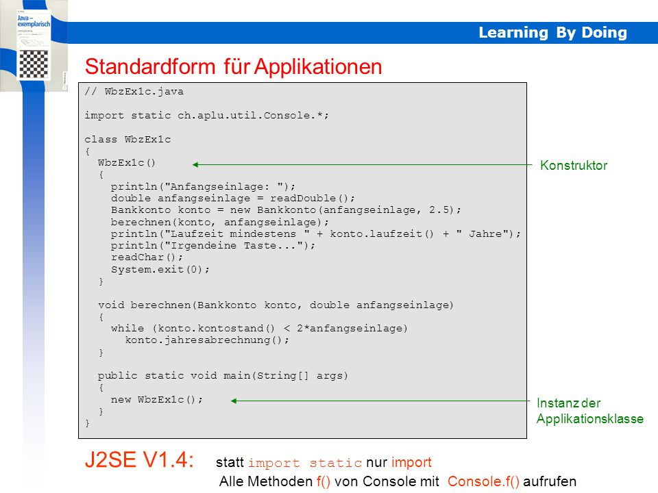 Learning By Doing // WbzEx1c.java import static ch.aplu.util.Console.*; class WbzEx1c { WbzEx1c() { println(