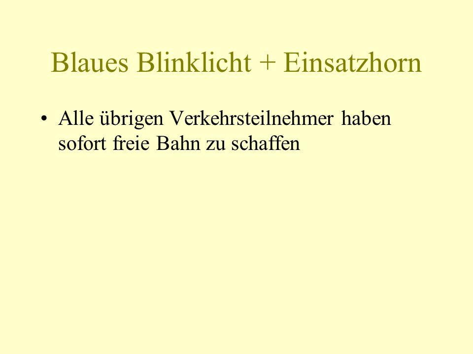 Blaues Blinklicht + Einsatzhorn Verwendung nur, wenn höchste Eile geboten ist, um –Menschenleben zu retten –Schwere Gesundheitliche Schäden abzuwenden –Gefahr für die öffentliche Sicherheit/ Ordnung abzuwenden –Flüchtige Personen zu verfolgen –Bedeutende Sachwerte zu erhalten Eine der Voraussetzungen reicht aus