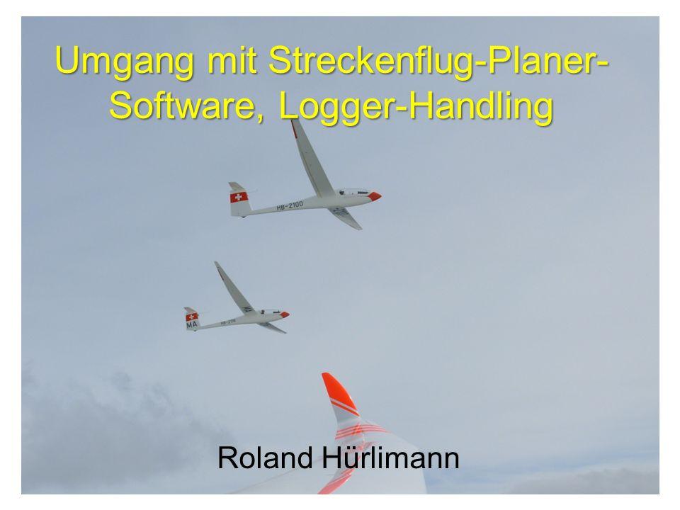 Umgang mit Streckenflug-Planer- Software, Logger-Handling Roland Hürlimann