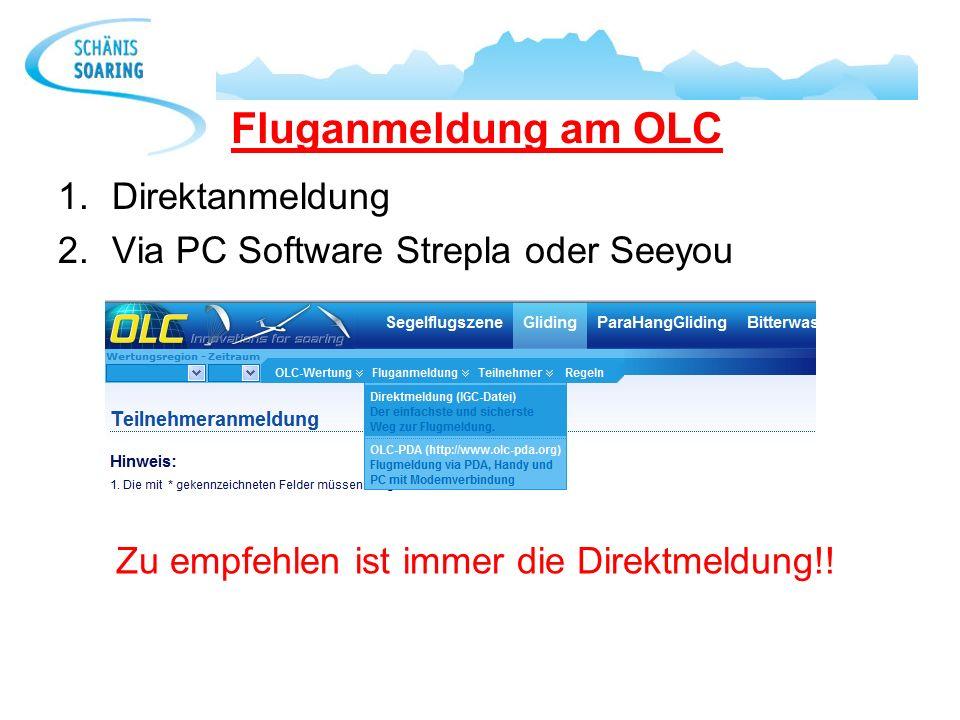Fluganmeldung am OLC 1.Direktanmeldung 2.Via PC Software Strepla oder Seeyou Zu empfehlen ist immer die Direktmeldung!!