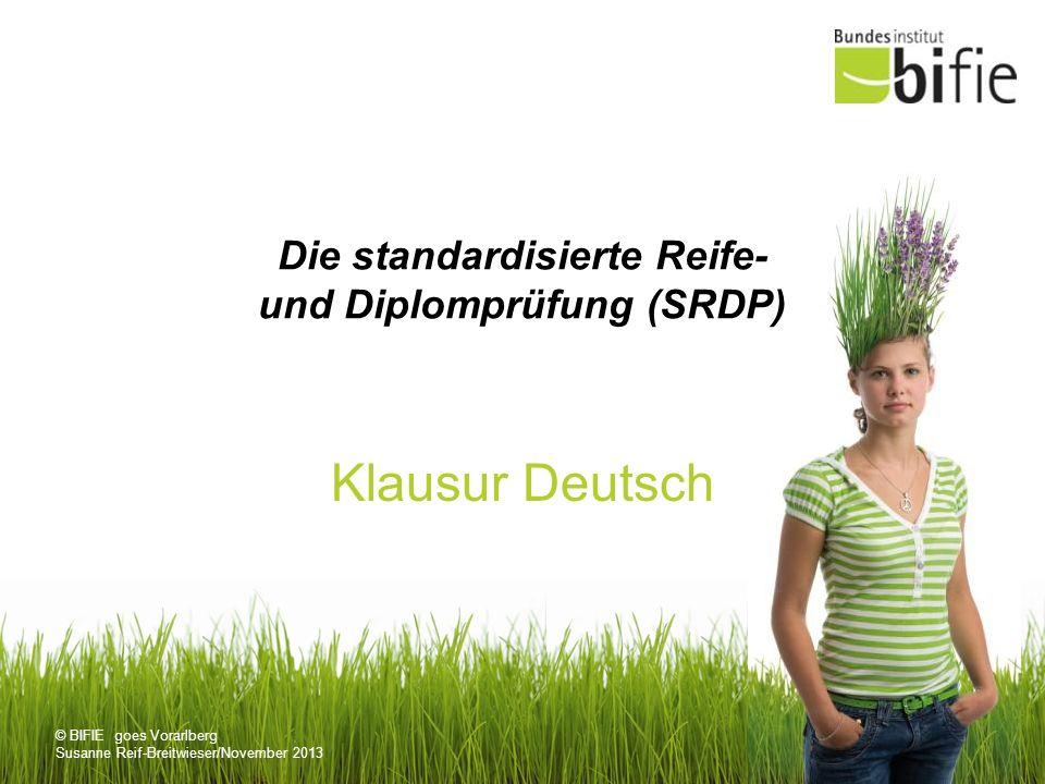 © BIFIE goes Vorarlberg Susanne Reif-Breitwieser/November 2013 Die standardisierte Reife- und Diplomprüfung (SRDP) Klausur Deutsch