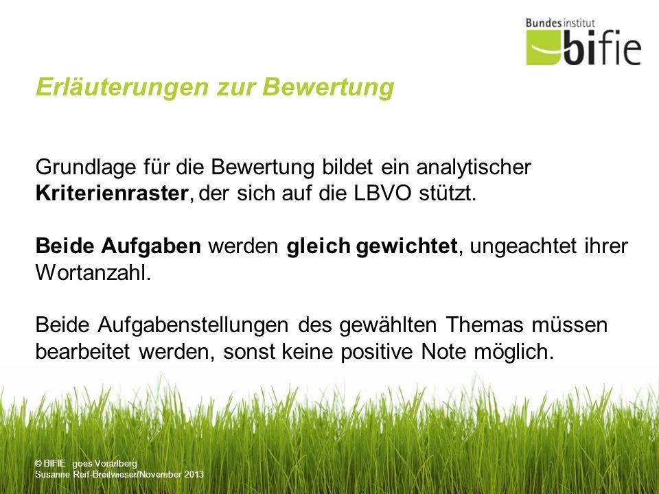 © BIFIE goes Vorarlberg Susanne Reif-Breitwieser/November 2013 Erläuterungen zur Bewertung Grundlage für die Bewertung bildet ein analytischer Kriterienraster, der sich auf die LBVO stützt.
