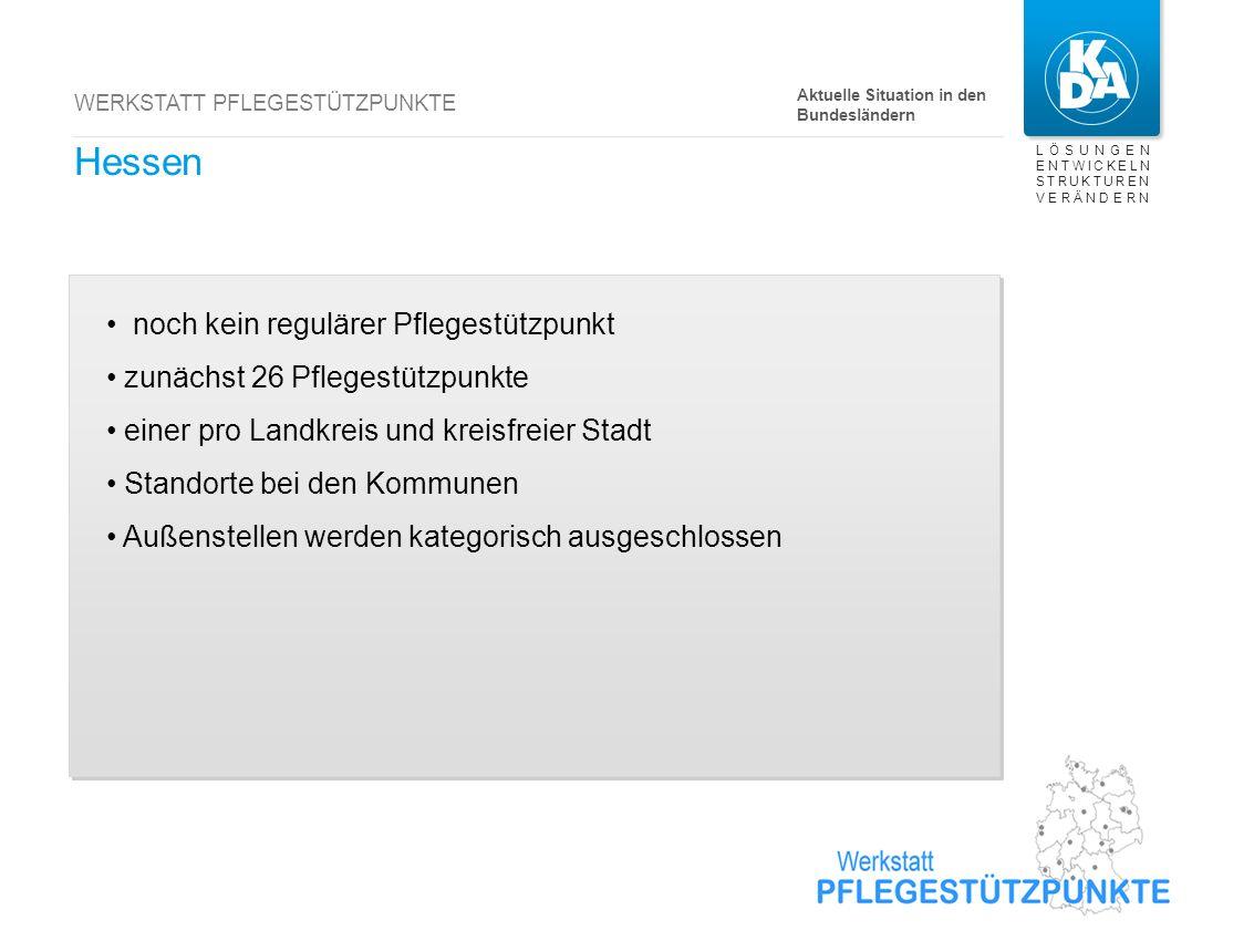 LÖSUNGEN ENTWICKELN STRUKTUREN VERÄNDERN WERKSTATT PFLEGESTÜTZPUNKTE Hessen noch kein regulärer Pflegestützpunkt zunächst 26 Pflegestützpunkte einer p
