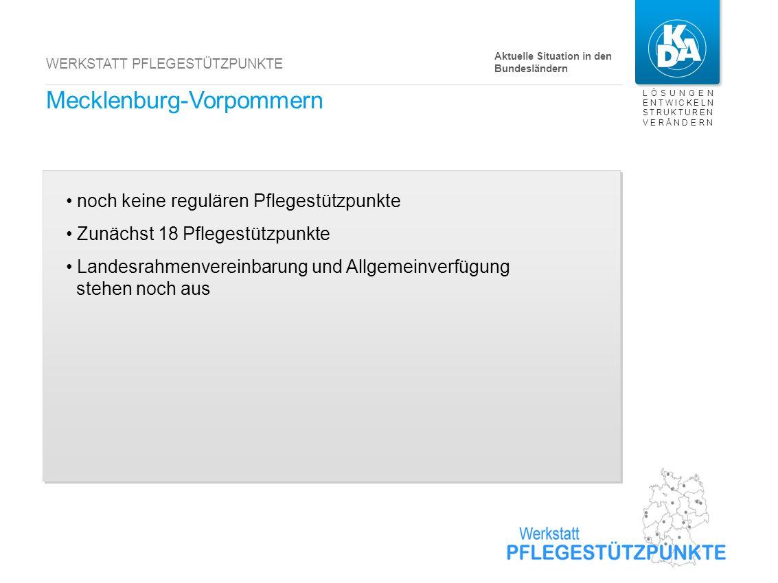 LÖSUNGEN ENTWICKELN STRUKTUREN VERÄNDERN WERKSTATT PFLEGESTÜTZPUNKTE Mecklenburg-Vorpommern noch keine regulären Pflegestützpunkte Zunächst 18 Pfleges