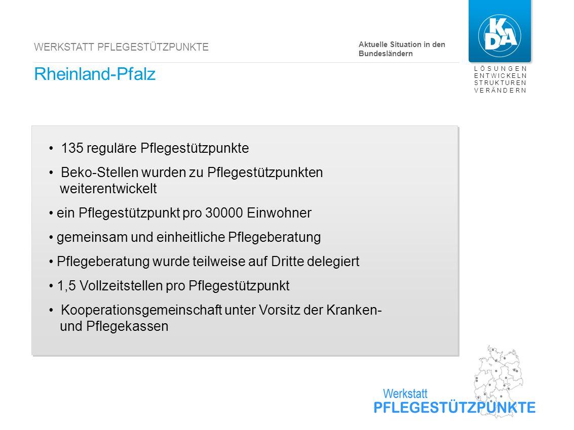 LÖSUNGEN ENTWICKELN STRUKTUREN VERÄNDERN WERKSTATT PFLEGESTÜTZPUNKTE Rheinland-Pfalz 135 reguläre Pflegestützpunkte Beko-Stellen wurden zu Pflegestütz