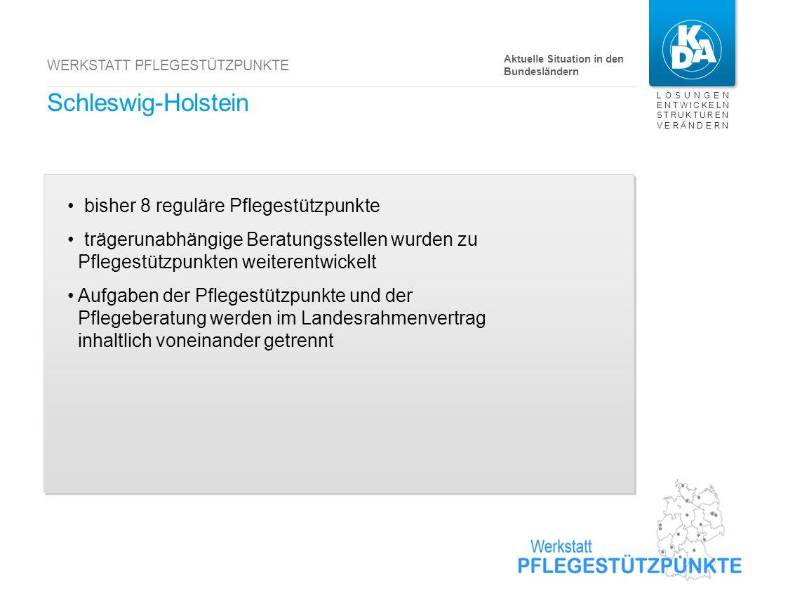 LÖSUNGEN ENTWICKELN STRUKTUREN VERÄNDERN WERKSTATT PFLEGESTÜTZPUNKTE Schleswig-Holstein bisher 8 reguläre Pflegestützpunkte trägerunabhängige Beratung