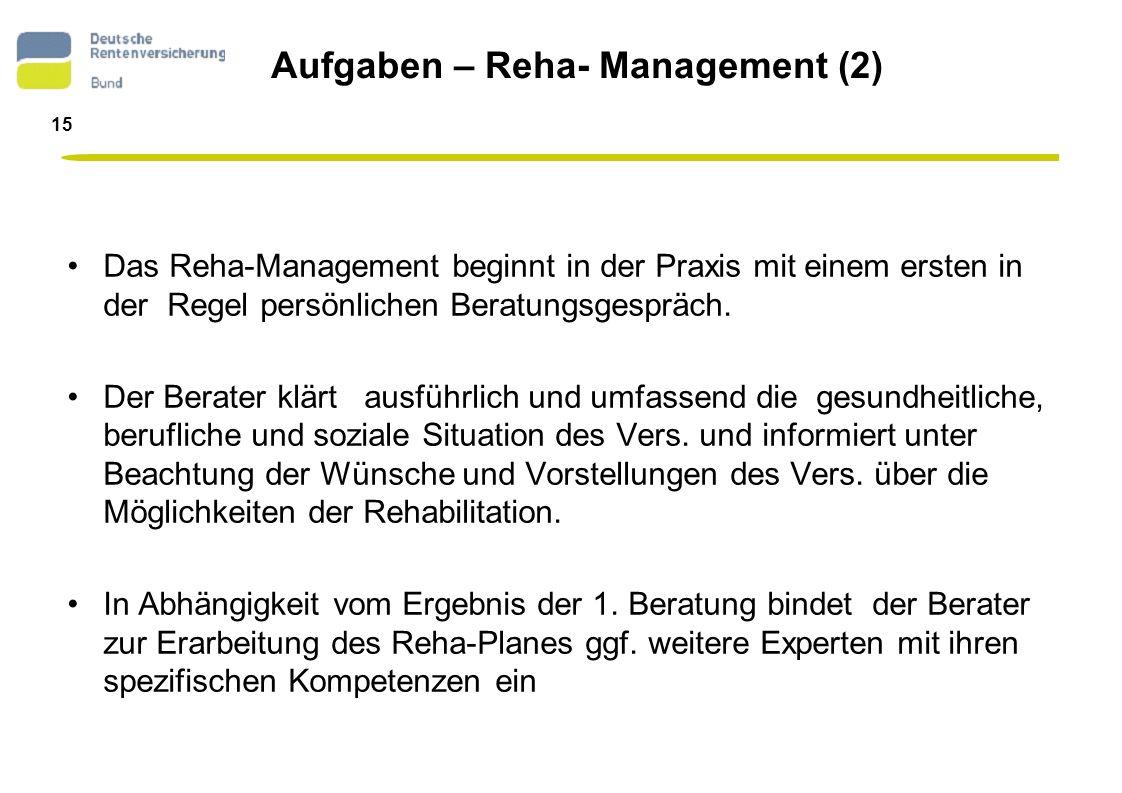 16 Aufgaben – Reha- Management (3) Der RB erstellt in Absprache und mit Zustimmung des Vers.