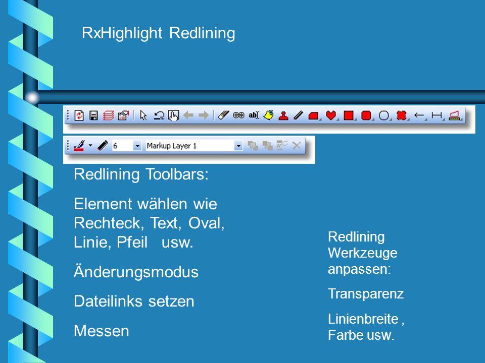 RxHighlight Redlining Redlining Toolbars: Element wählen wie Rechteck, Text, Oval, Linie, Pfeil usw. Änderungsmodus Dateilinks setzen Messen Redlining