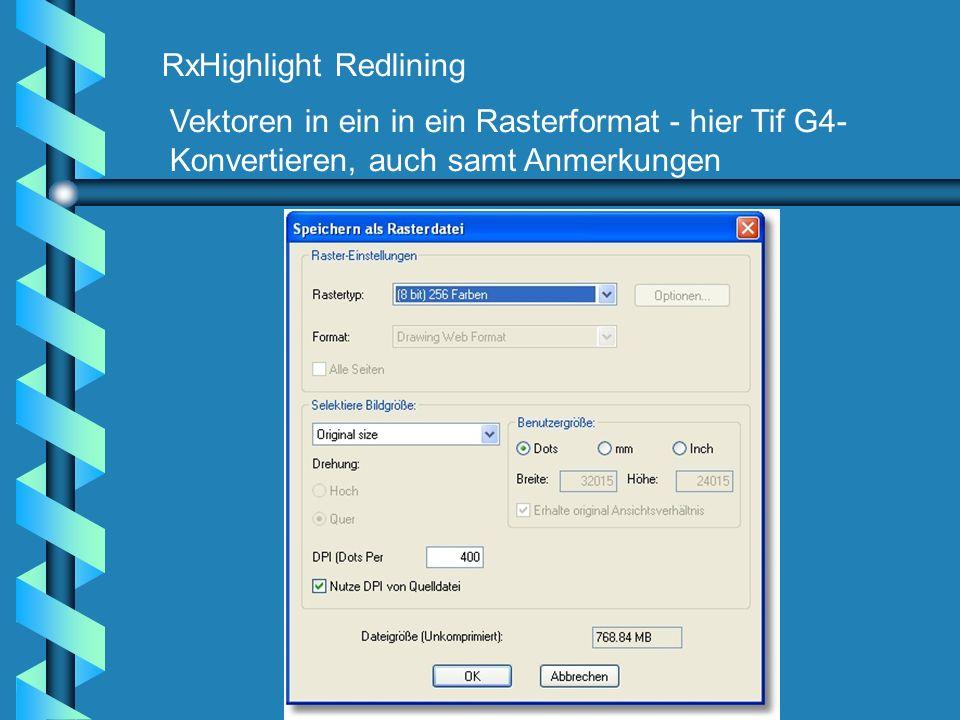 RxHighlight Redlining Vektoren in ein in ein Rasterformat - hier Tif G4- Konvertieren, auch samt Anmerkungen