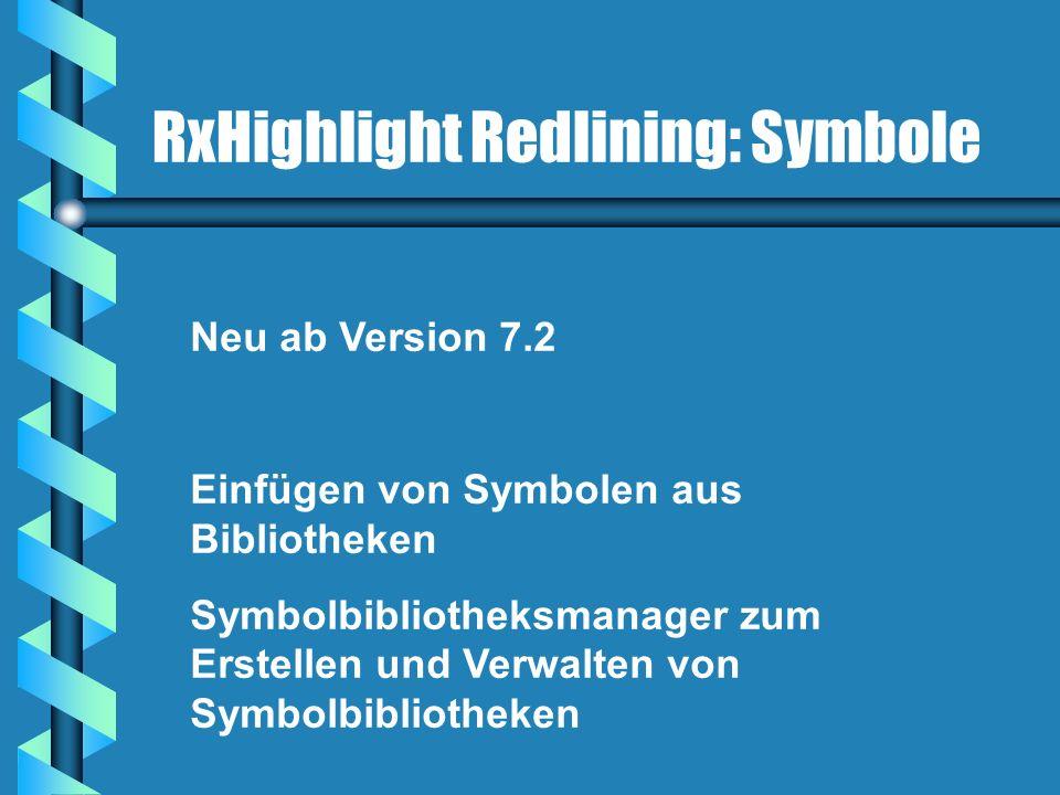 RxHighlight Redlining: Symbole Neu ab Version 7.2 Einfügen von Symbolen aus Bibliotheken Symbolbibliotheksmanager zum Erstellen und Verwalten von Symb