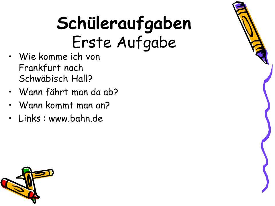 Schüleraufgaben Erste Aufgabe Wie komme ich von Frankfurt nach Schwäbisch Hall.