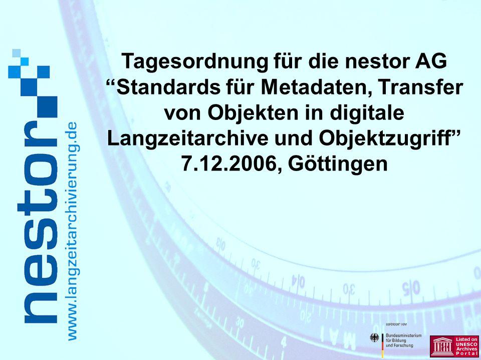 Tagesordnung für die nestor AG Standards für Metadaten, Transfer von Objekten in digitale Langzeitarchive und Objektzugriff 7.12.2006, Göttingen