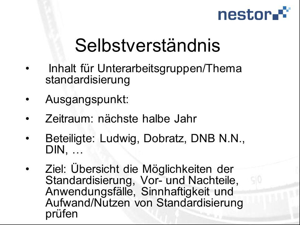Selbstverständnis Inhalt für Unterarbeitsgruppen/Thema standardisierung Ausgangspunkt: Zeitraum: nächste halbe Jahr Beteiligte: Ludwig, Dobratz, DNB N
