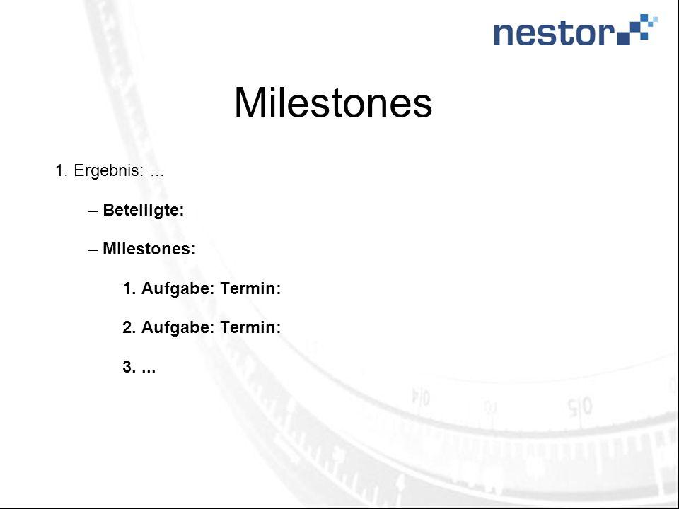 Milestones 1. Ergebnis:... – Beteiligte: – Milestones: 1. Aufgabe: Termin: 2. Aufgabe: Termin: 3....